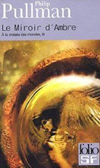 A la croisée des mondes, tome 3 : Le miroir d'ambre – Philip PULLMANN