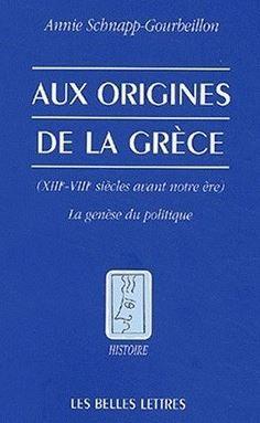 Essai : Aux origines de la Grèce de Annie SCHNAPP-GOURBEILLON